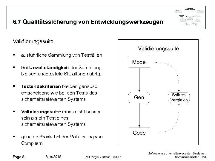 6. 7 Qualitätssicherung von Entwicklungswerkzeugen Validierungssuite § ausführliche Sammlung von Testfällen § Bei Unvollständigkeit