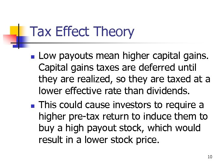 Tax Effect Theory n n Low payouts mean higher capital gains. Capital gains taxes