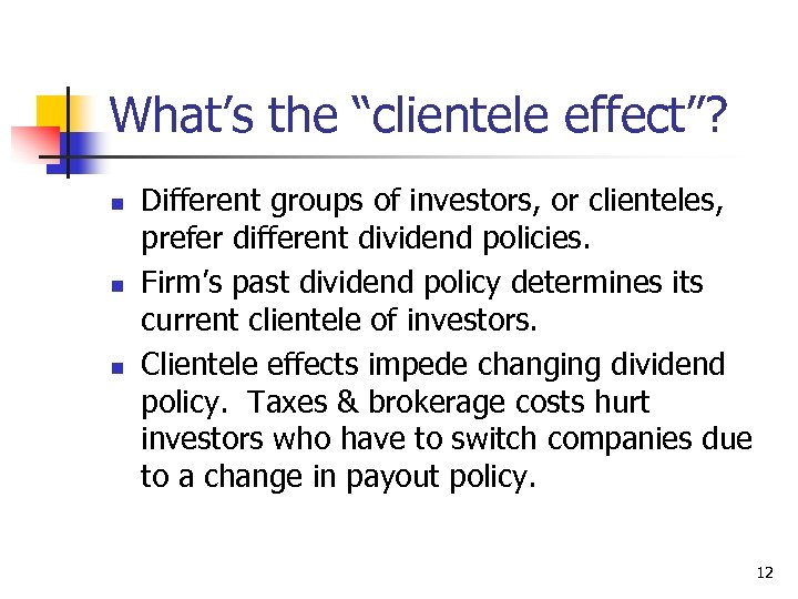 """What's the """"clientele effect""""? n n n Different groups of investors, or clienteles, prefer"""