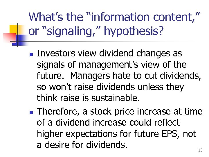 """What's the """"information content, """" or """"signaling, """" hypothesis? n n Investors view dividend"""