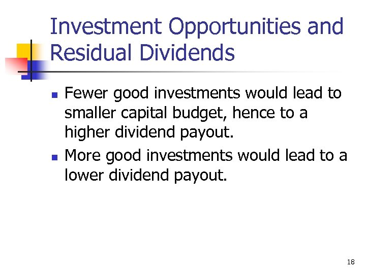 Investment Opportunities and Residual Dividends n n Fewer good investments would lead to smaller