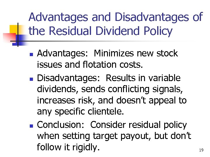 Advantages and Disadvantages of the Residual Dividend Policy n n n Advantages: Minimizes new