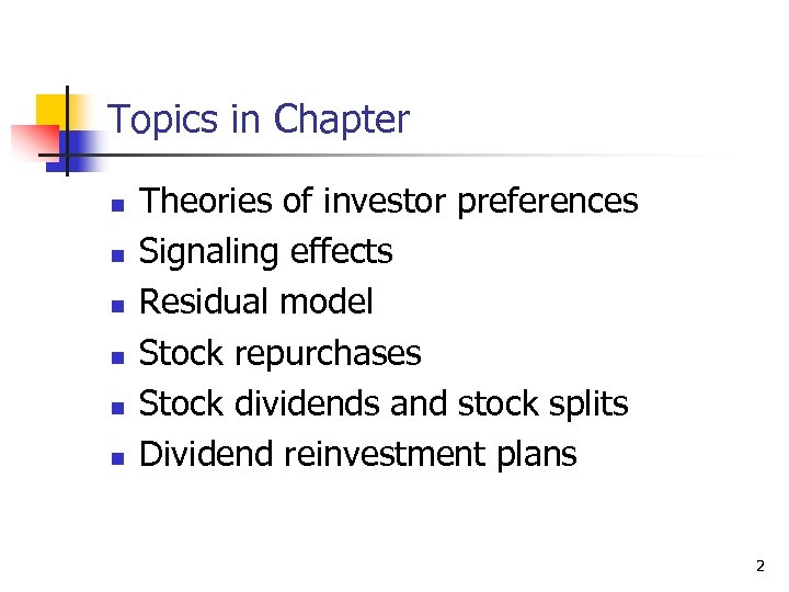 Topics in Chapter n n n Theories of investor preferences Signaling effects Residual model