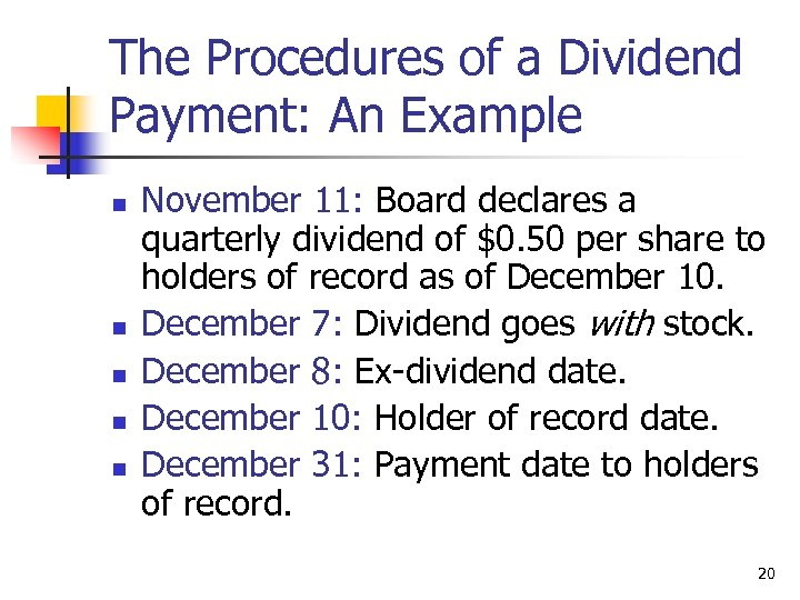 The Procedures of a Dividend Payment: An Example n n n November 11: Board