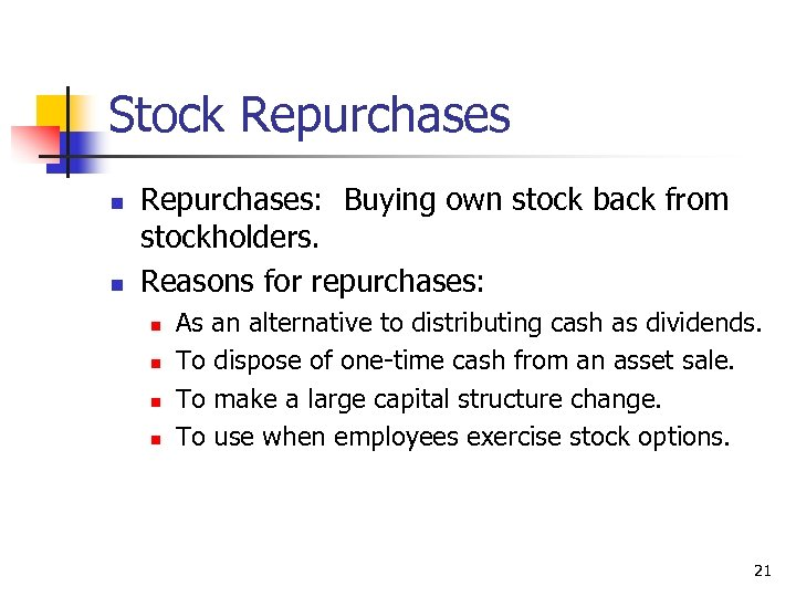 Stock Repurchases n n Repurchases: Buying own stock back from stockholders. Reasons for repurchases: