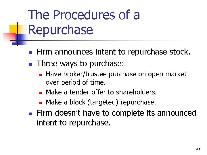 The Procedures of a Repurchase n n Firm announces intent to repurchase stock. Three