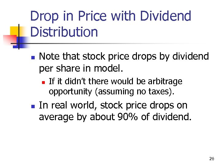 Drop in Price with Dividend Distribution n Note that stock price drops by dividend