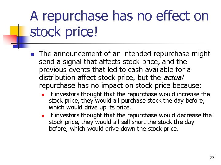 A repurchase has no effect on stock price! n The announcement of an intended
