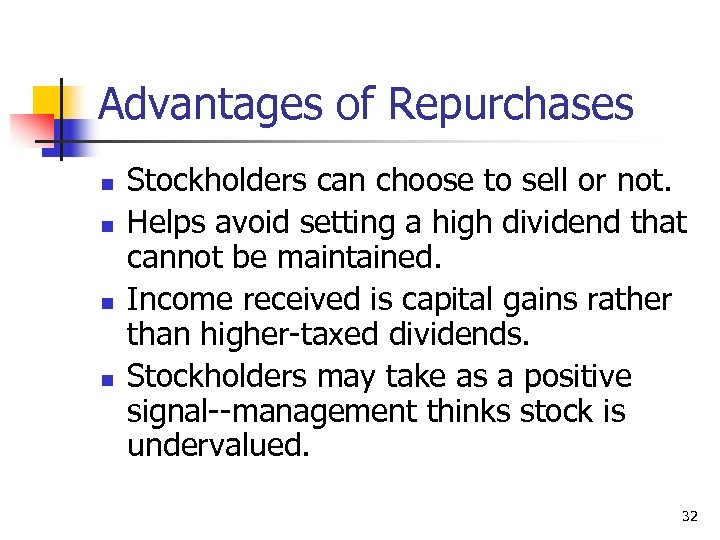 Advantages of Repurchases n n Stockholders can choose to sell or not. Helps avoid