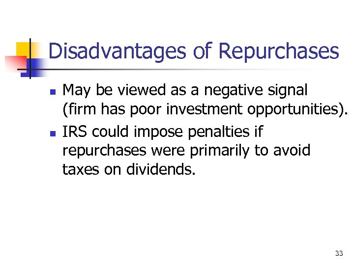 Disadvantages of Repurchases n n May be viewed as a negative signal (firm has