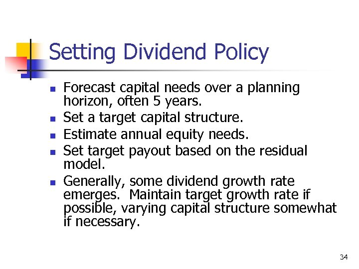 Setting Dividend Policy n n n Forecast capital needs over a planning horizon, often