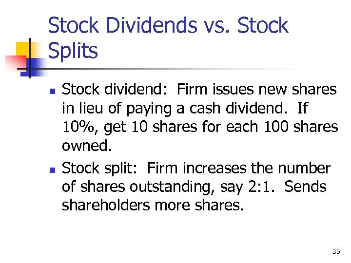 Stock Dividends vs. Stock Splits n n Stock dividend: Firm issues new shares in