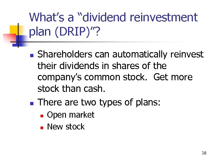 """What's a """"dividend reinvestment plan (DRIP)""""? n n Shareholders can automatically reinvest their dividends"""
