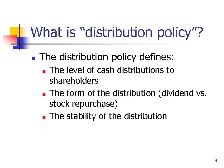 """What is """"distribution policy""""? n The distribution policy defines: n n n The level"""