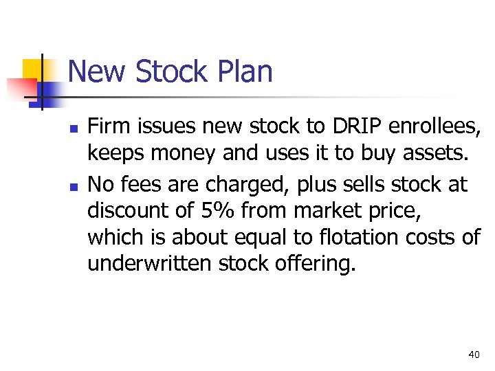 New Stock Plan n n Firm issues new stock to DRIP enrollees, keeps money