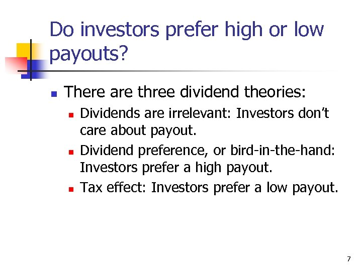 Do investors prefer high or low payouts? n There are three dividend theories: n