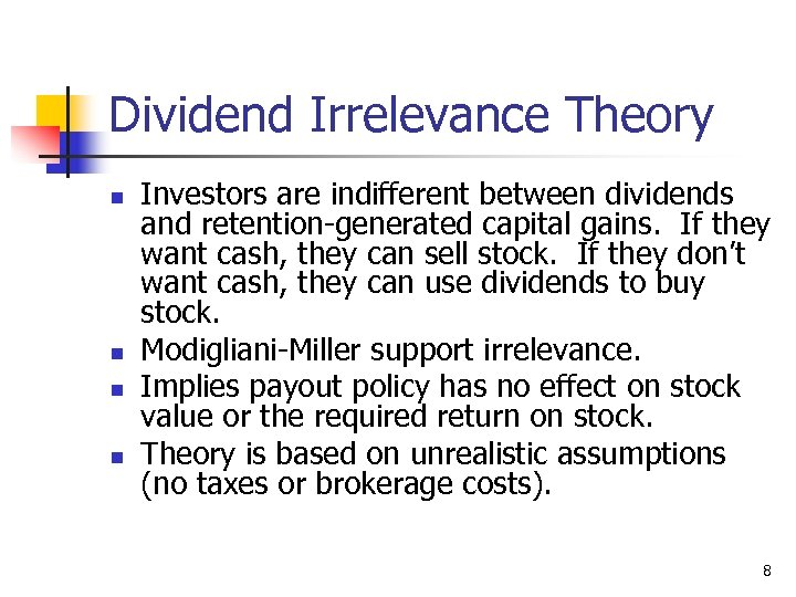 Dividend Irrelevance Theory n n Investors are indifferent between dividends and retention-generated capital gains.