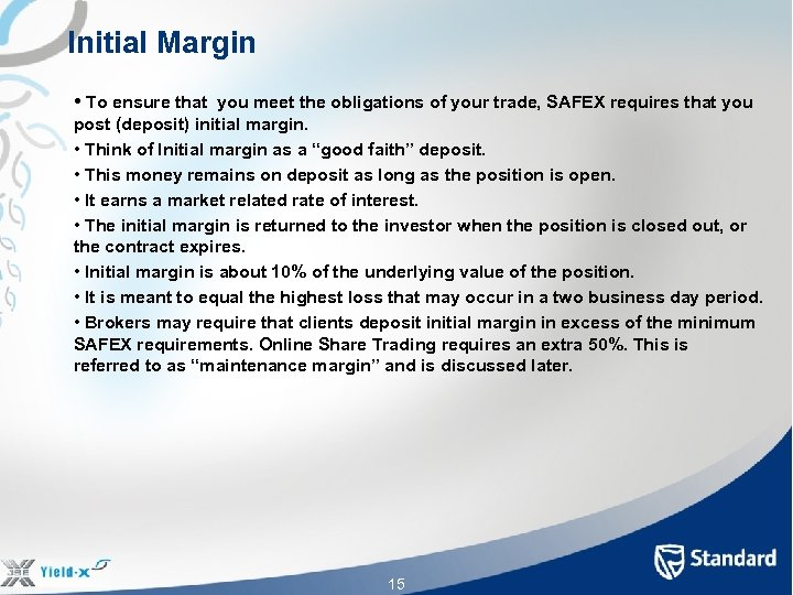 Initial Margin • To ensure that you meet the obligations of your trade, SAFEX