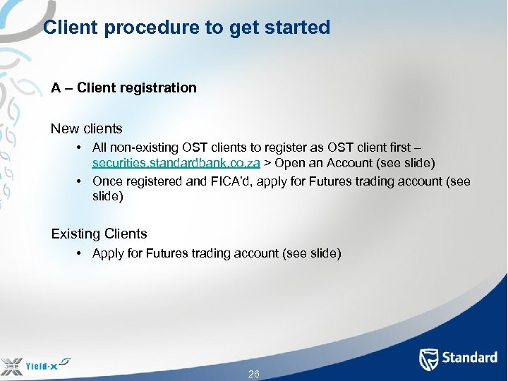 Client procedure to get started A – Client registration New clients • All non-existing
