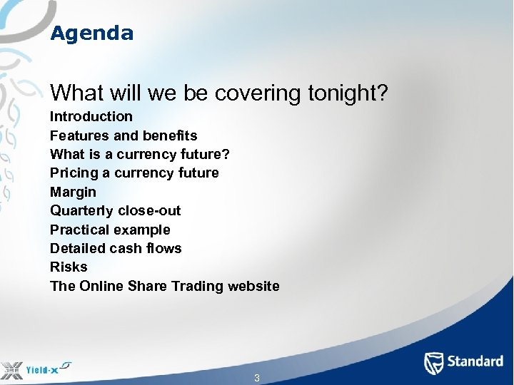 Agenda What will we be covering tonight? Introduction Features and benefits What is a