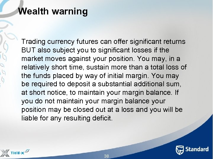 Wealth warning Trading currency futures can offer significant returns BUT also subject you to