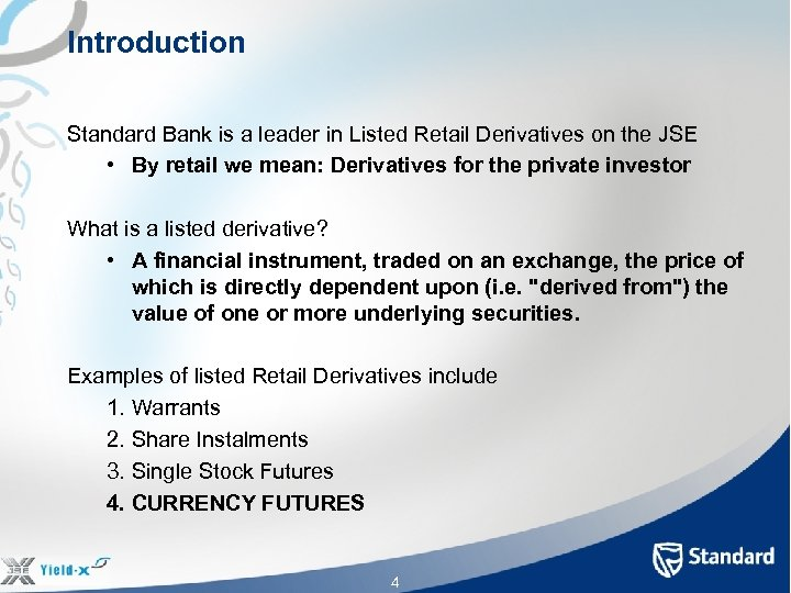 Introduction Standard Bank is a leader in Listed Retail Derivatives on the JSE •