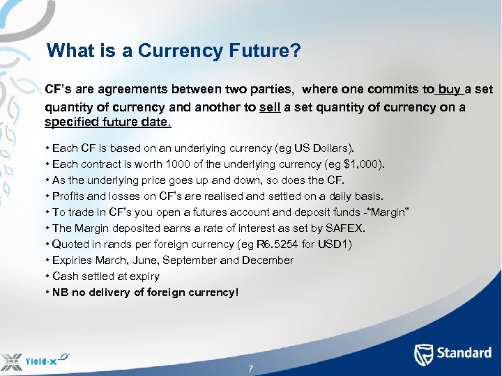 What is a Currency Future? CF's are agreements between two parties, where one commits