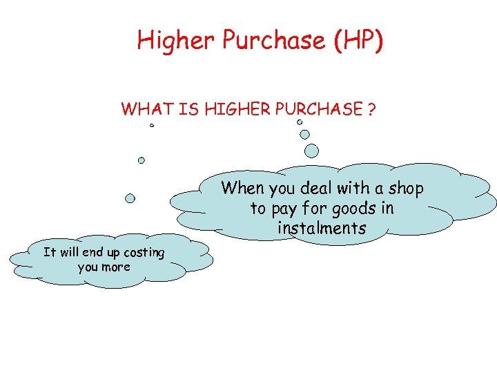 Higher Purchase (HP) WHAT IS HIGHER PURCHASE ? When you deal with a shop