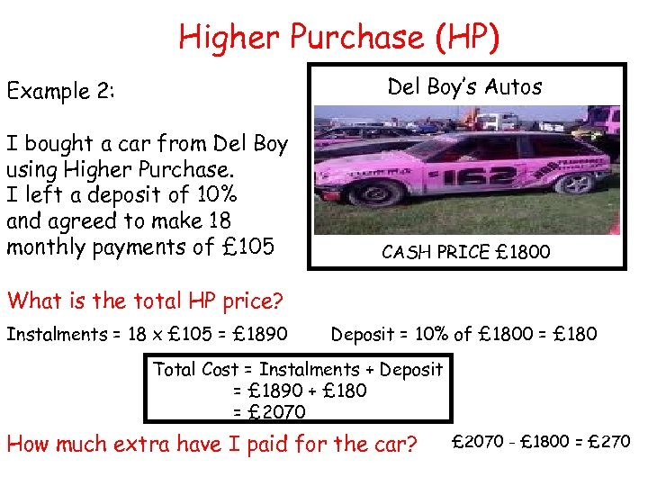 Higher Purchase (HP) Example 2: Del Boy's Autos I bought a car from Del