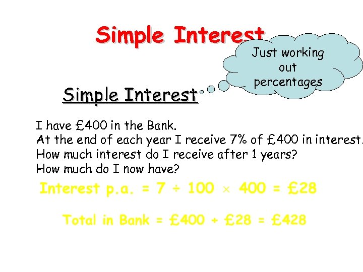 Simple Interest Just working out percentages I have £ 400 in the Bank. At