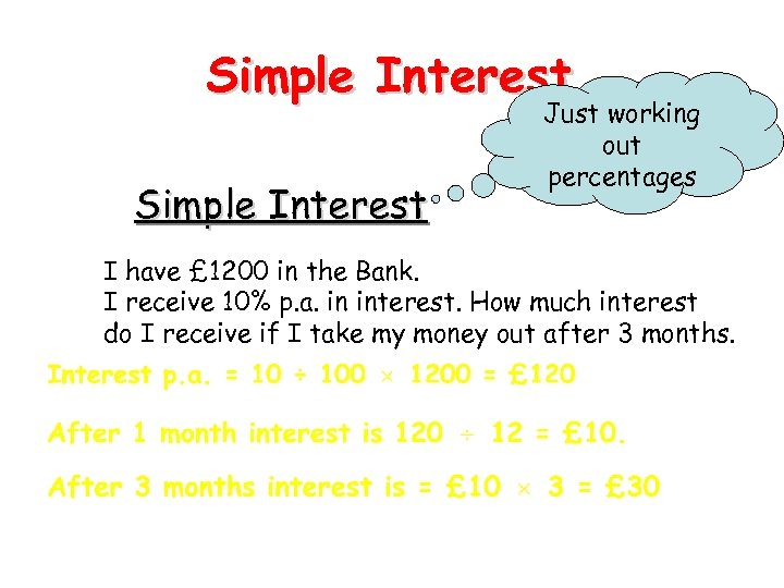 Simple Interest Just working out percentages I have £ 1200 in the Bank. I