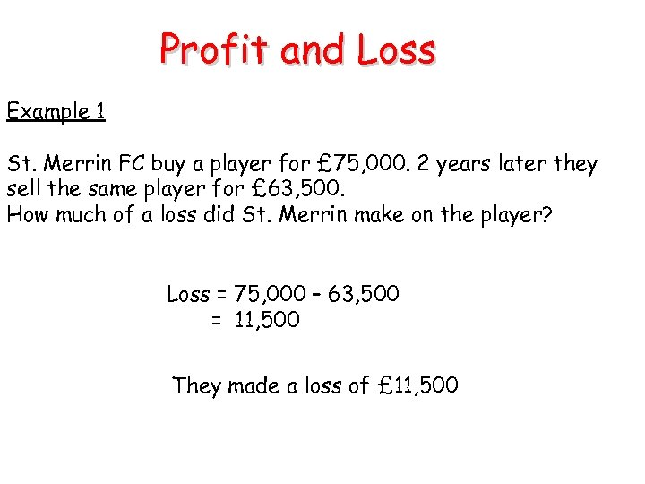 Profit and Loss Example 1 St. Merrin FC buy a player for £ 75,