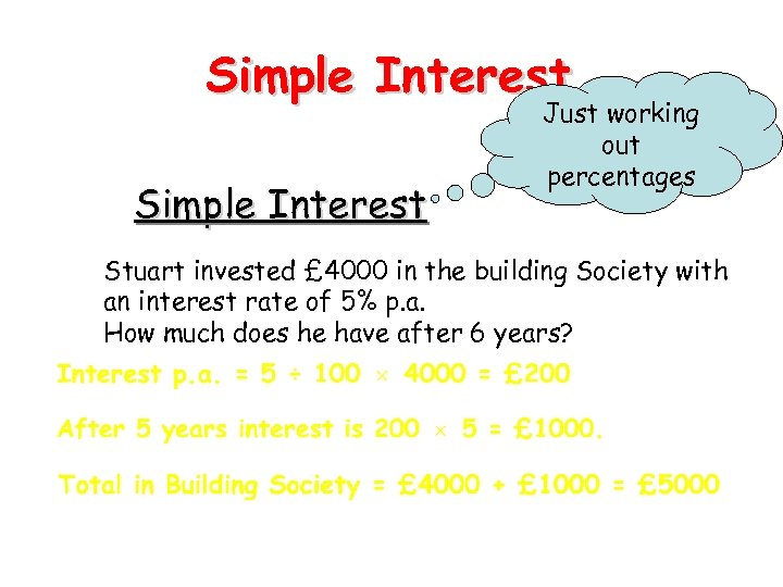 Simple Interest Just working out percentages Stuart invested £ 4000 in the building Society