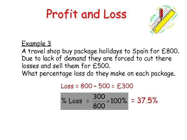 Profit and Loss Example 3 A travel shop buy package holidays to Spain for