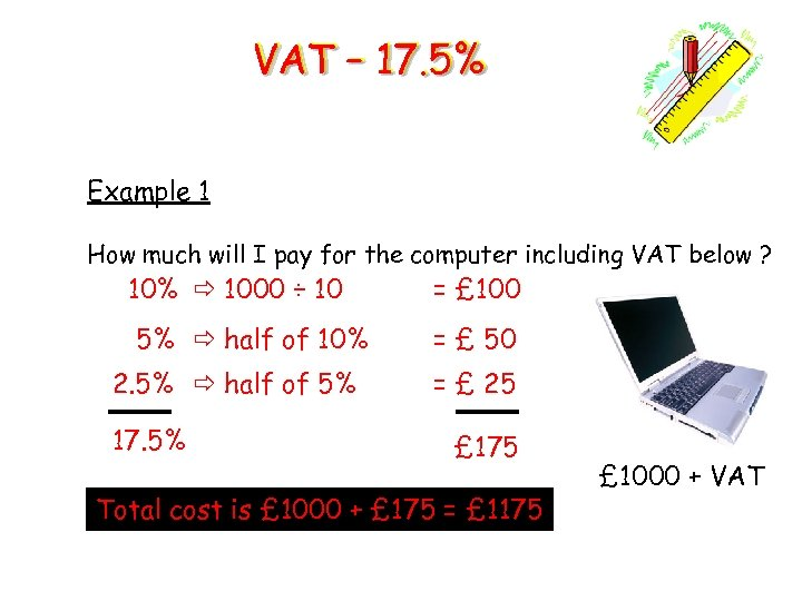 VAT – 17. 5% Example 1 How much will I pay for the computer