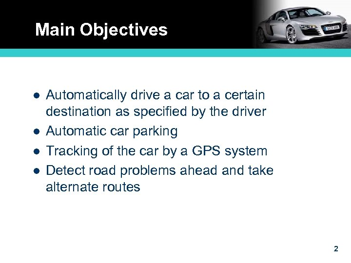 Main Objectives l l Automatically drive a car to a certain destination as specified