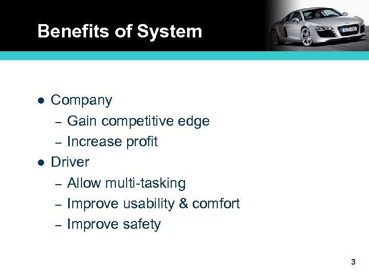 Benefits of System l l Company – Gain competitive edge – Increase profit Driver