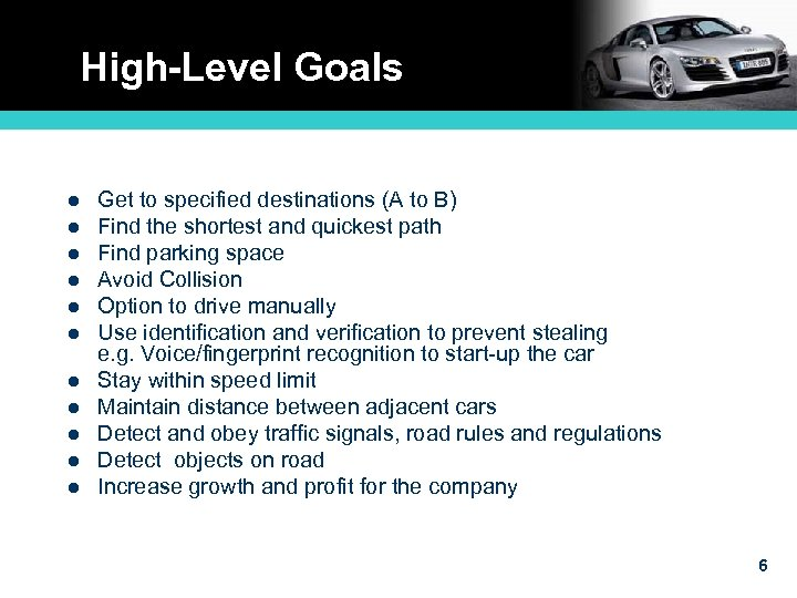 High-Level Goals l l l Get to specified destinations (A to B) Find the