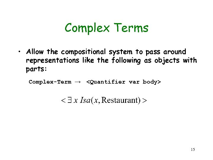 Complex Terms • Allow the compositional system to pass around representations like the following