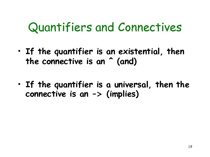 Quantifiers and Connectives • If the quantifier is an existential, then the connective is