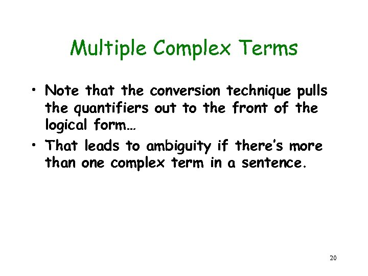 Multiple Complex Terms • Note that the conversion technique pulls the quantifiers out to