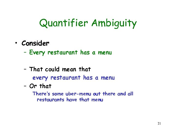 Quantifier Ambiguity • Consider – Every restaurant has a menu – That could mean