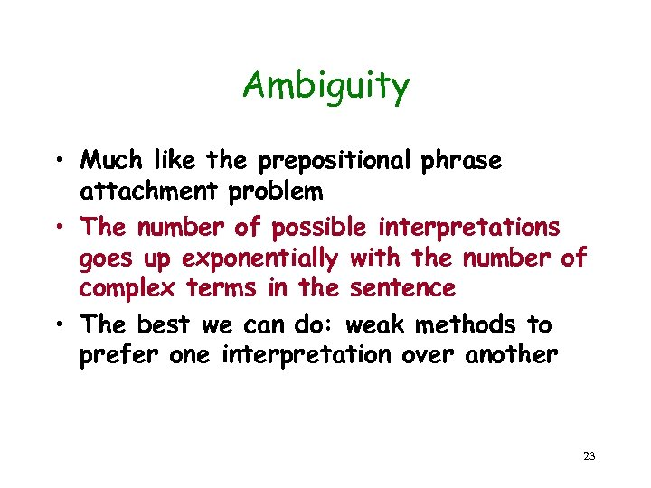 Ambiguity • Much like the prepositional phrase attachment problem • The number of possible