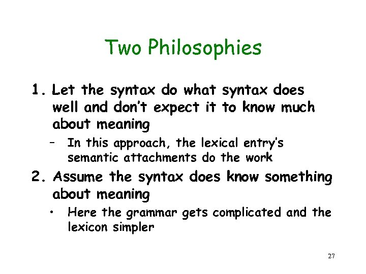 Two Philosophies 1. Let the syntax do what syntax does well and don't expect
