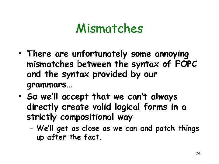 Mismatches • There are unfortunately some annoying mismatches between the syntax of FOPC and