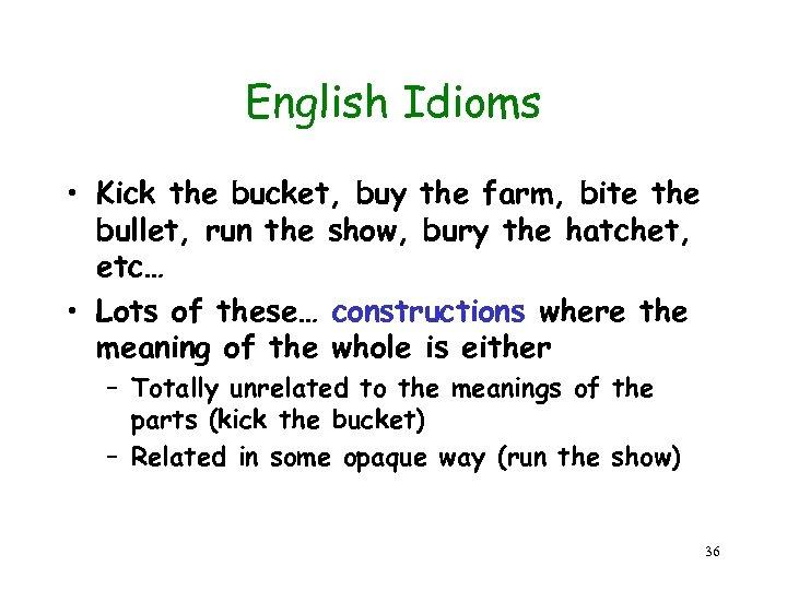 English Idioms • Kick the bucket, buy the farm, bite the bullet, run the