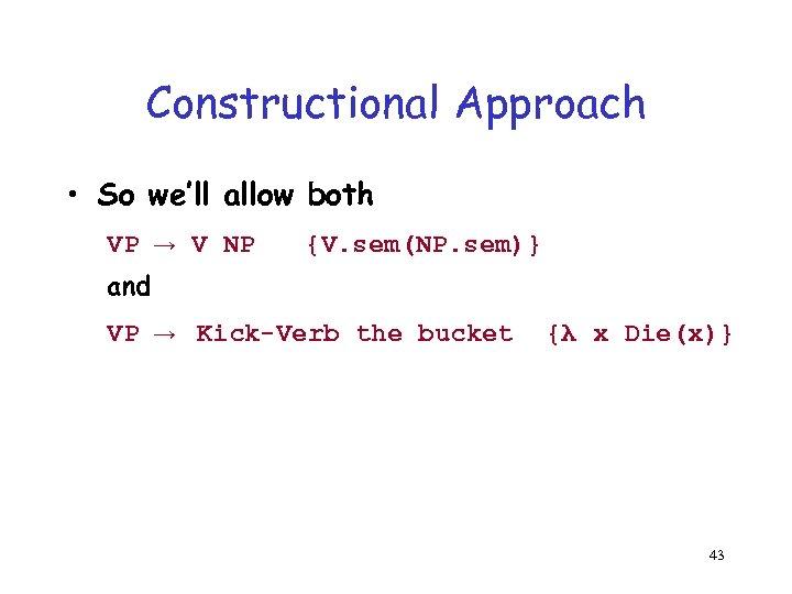 Constructional Approach • So we'll allow both VP → V NP → Kick-Verb the