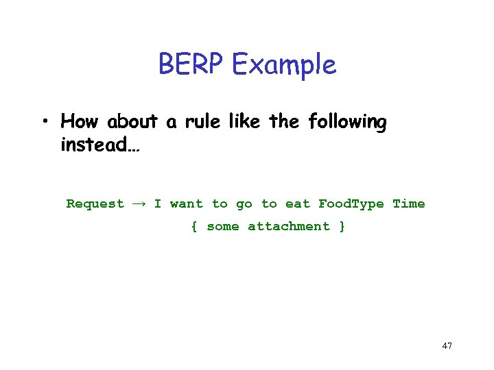 BERP Example • How about a rule like the following instead… Request → I