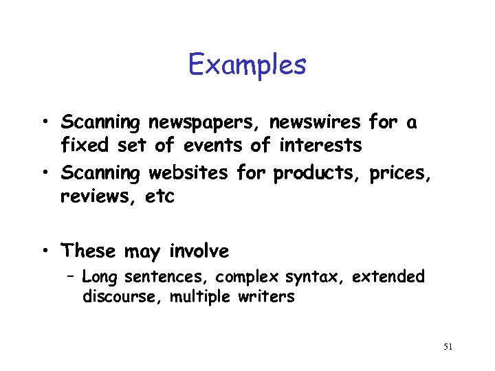 Examples • Scanning newspapers, newswires for a fixed set of events of interests •