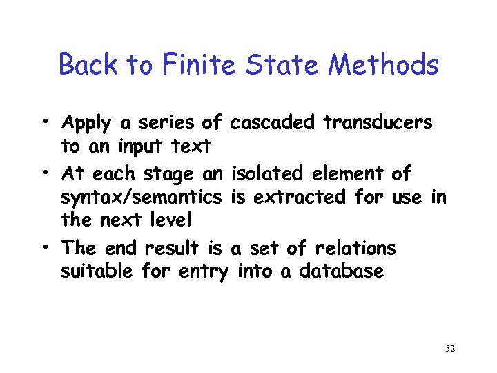Back to Finite State Methods • Apply a series of cascaded transducers to an